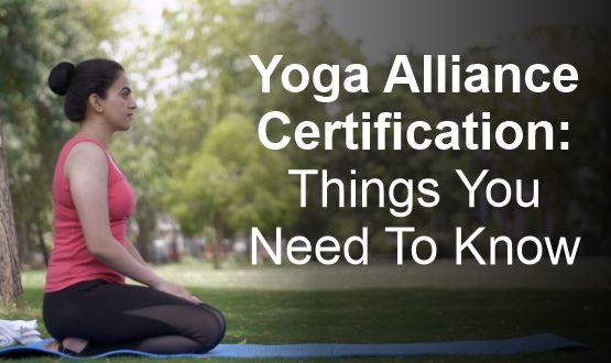Yoga Alliance Certification: Things You Need To Know
